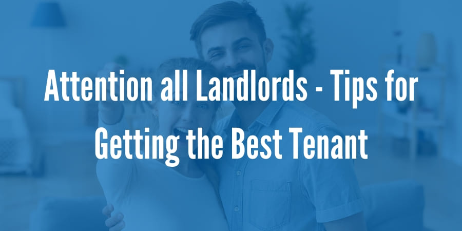 Attention all Landlords - Tips for Getting the Best Tenant