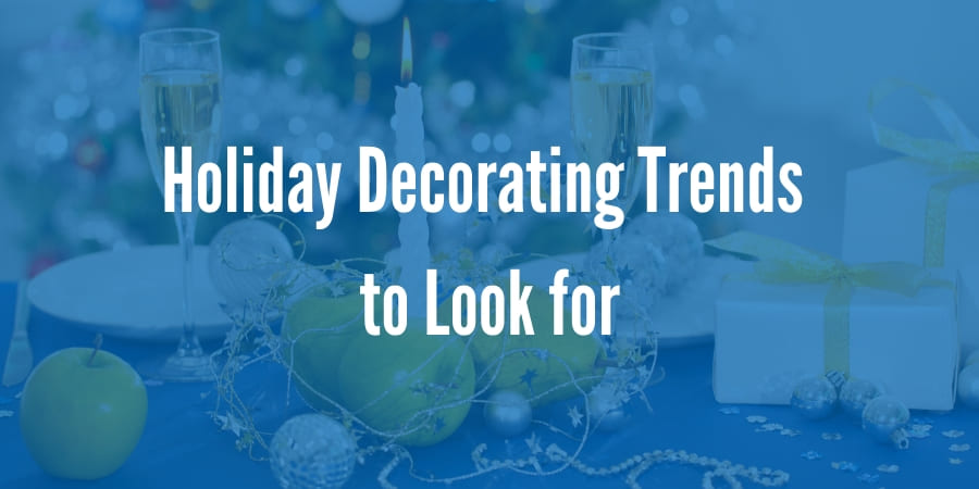 Holiday Decorating Trends to Look For