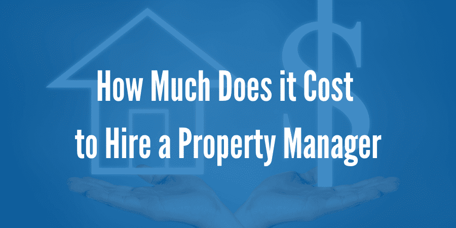 How Much Does it Cost to Hire a Property Manager