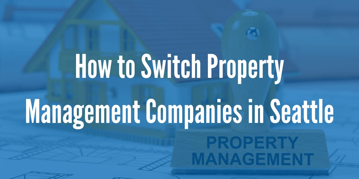 How to Switch Property Management Companies in Seattle