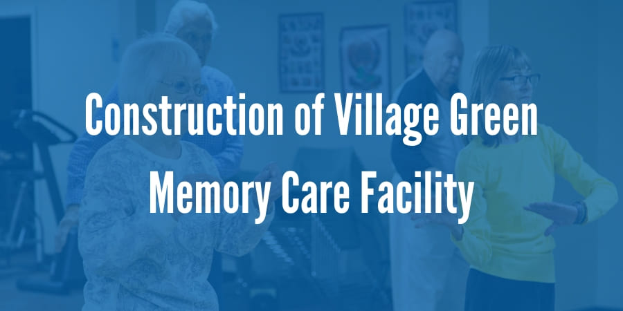 Powell Property Management Announces Construction of Village Green Memory Care Facility in Federal Way