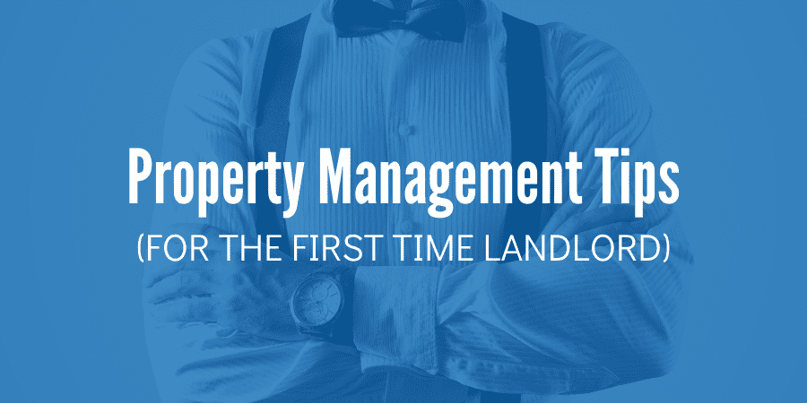 Property Management Tips for the First Time Landlord