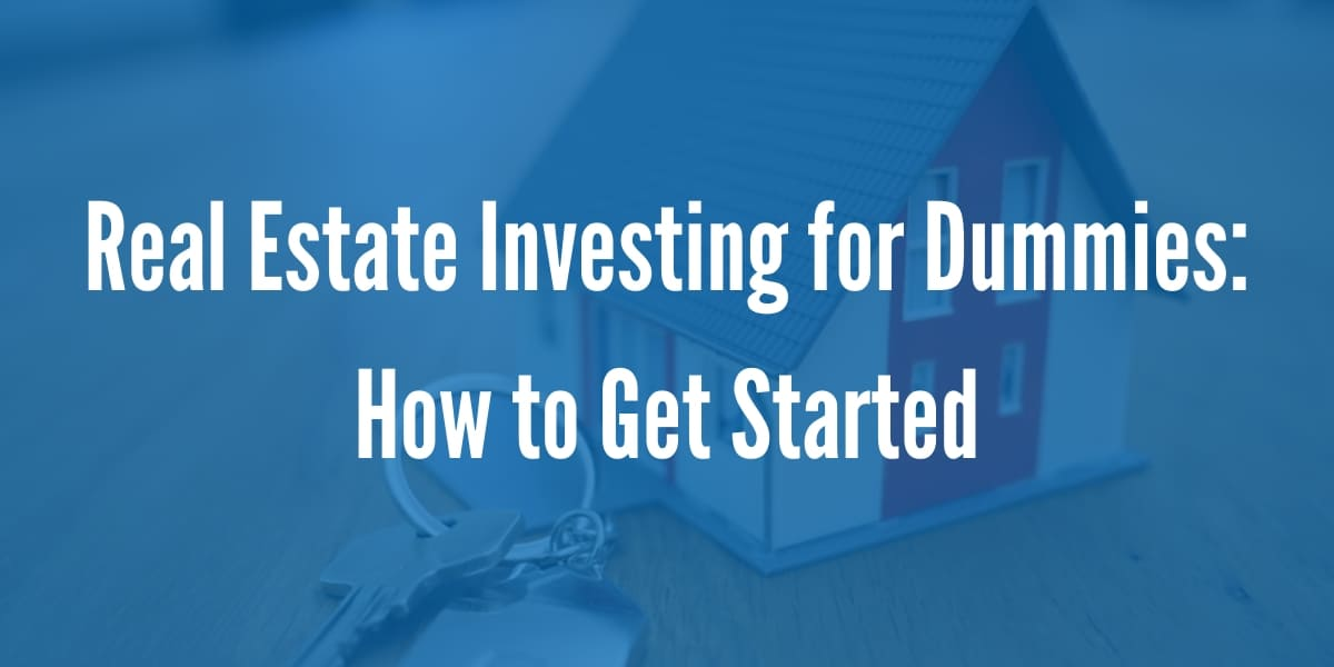 Real Estate Investing for Dummies How to Get Started