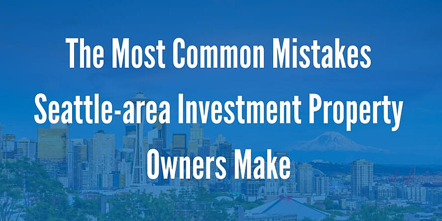 The Most Common Mistakes Seattle-area Investment Property Owners Make