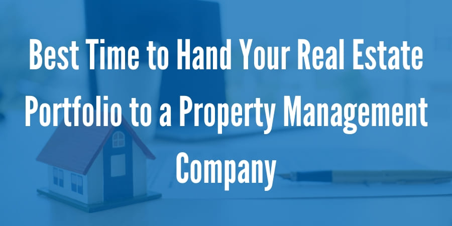 Whens the Best Time to Hand Your Real Estate Investment Portfolio to A Property Management Company