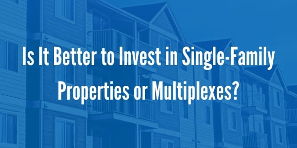 Is It Better to Invest in Single-Family Properties or Multiplexes? | Powell Property Management Blog
