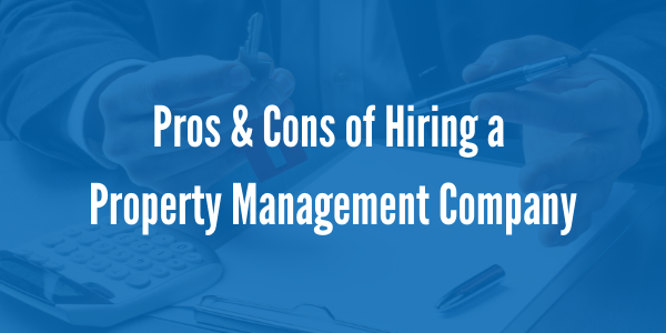 Pros & Cons of Hiring a Property Management Company