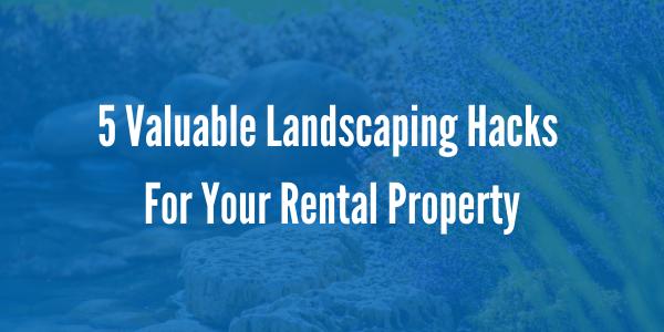 5 Landscaping Hacks For Your Rental Property