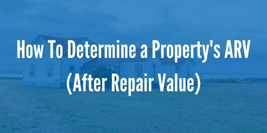 How To Determine a Property's ARV (After Repair Value)