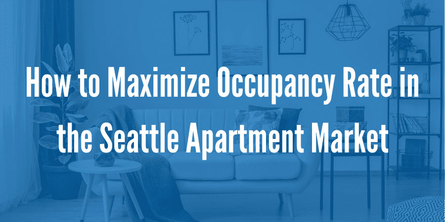 How to Maximize Occupancy Rate in the Seattle & South King County Apartment Market