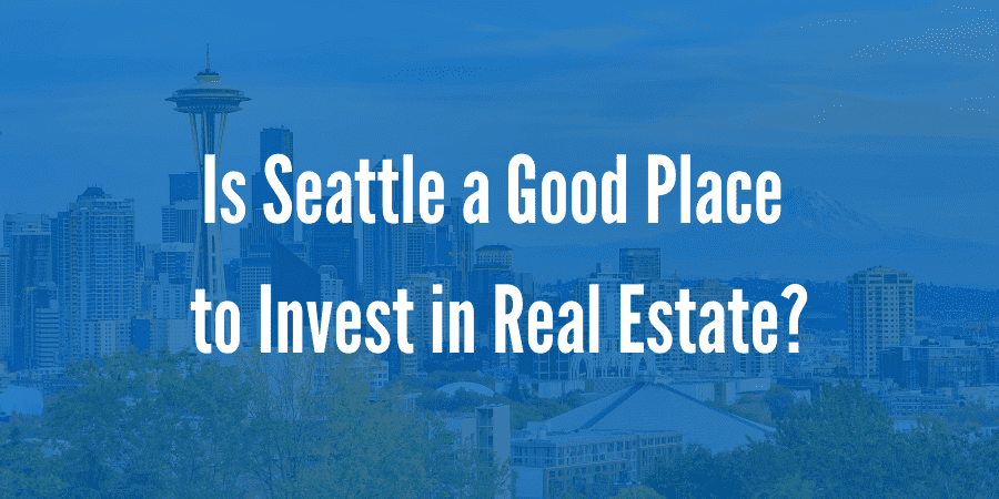 Is Seattle a Good Place to Invest in Real Estate in 2020?