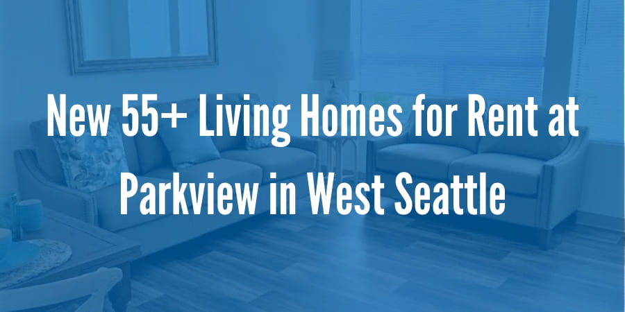 New 55+ Living Homes for Rent at Parkview in West Seattle