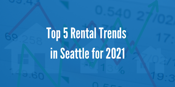 Top 5 Rental Trends in Seattle for 2021