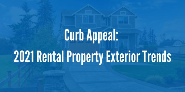 Curb Appeal: 2021 Rental Property Exterior Trends