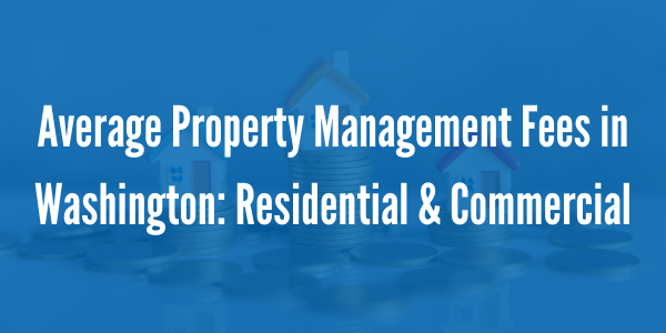Average Property Management Fees in Washington: Residential & Commercial